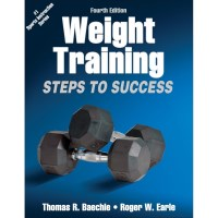 Weight Training: Steps To Success 4th Edition By Thomas R. Baechle And Roger W. Earle