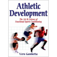 Athletic Development - The Art & Science of Functional Sports Conditioning By Vern Gambetta
