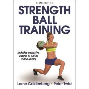 Strength Ball Training - 3rd Edition By Lorne Goldenberg, Peter Twist