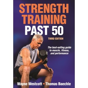Strength Training Past 50 - 3rd Edition By Wayne Westcott, Thomas R. Baechle