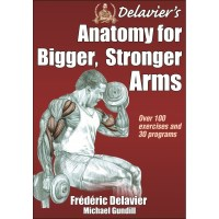 Delavier's Anatomy For Bigger, Stronger Arms By Frederic Delavier And Michael Gundill