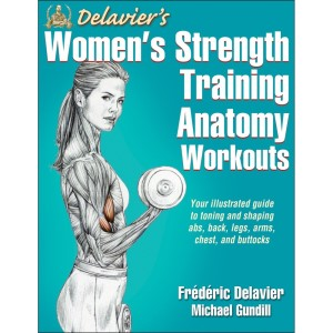 Delavier's Women's Strength Training Anatomy Workouts By Frederic Delavier, Michael Gundill