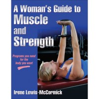 A Woman's Guide To Muscle & Strength By Irene Lewis-McCormick