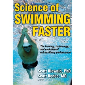 Science of Swimming Faster By Scott Riewald, Scott Rodeo