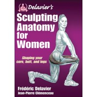 Delavier's Sculpting Anatomy For Women By Frederic Delavier And Jean-Pierre Clemenceau