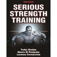 Serious Strength Training 3rd Edition By Tudor Bompa, Mauro Di Pasquale And Lorenzo Cornacchia