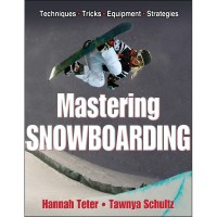 Mastering Snowboarding By Hannah Teter And Tawnya Schultz