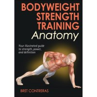 Bodyweight Strength Training Anatomy By Bret Contreras