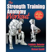 The Strength Training Anatomy Workout By Frederic Delavier And Michael Gundill