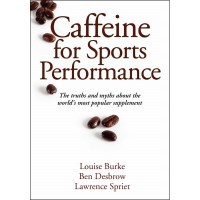 Caffeine For Sports Performance By Louise Burke, Ben Desbrow, Lawrence Spriet