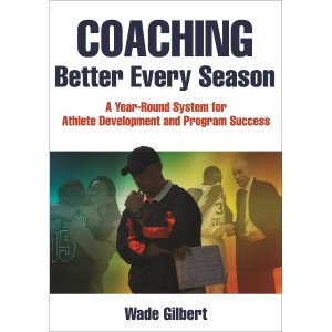 Coaching Better Every Season By Wade Gilbert