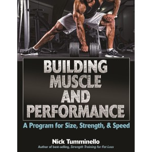 Building Muscle and Performance: A Program for Size, Strength & Speed By Nick Tumminello