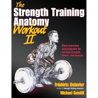 The Strength Training Anatomy Workout 2 By Frederic Delavier And Michael Gundill