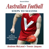 Australian Football: Steps To Success 2nd Edition By Andrew McLeod, Trevor Jaques